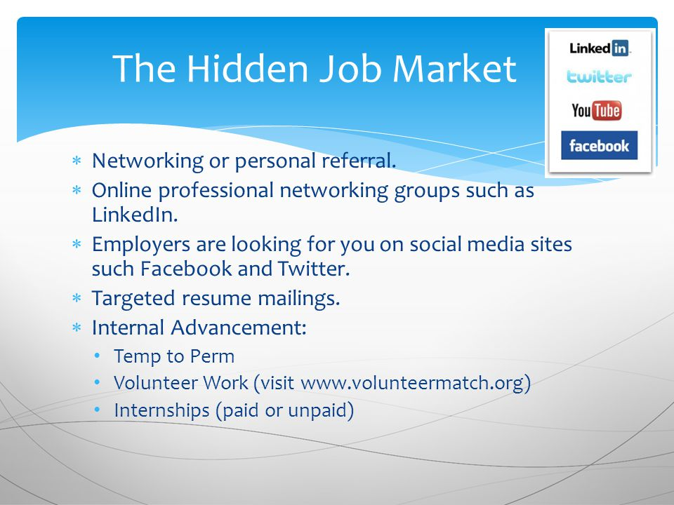  Networking or personal referral.  Online professional networking groups such as LinkedIn.