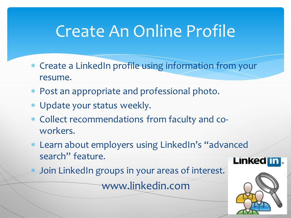 Create An Online Profile  Create a LinkedIn profile using information from your resume.
