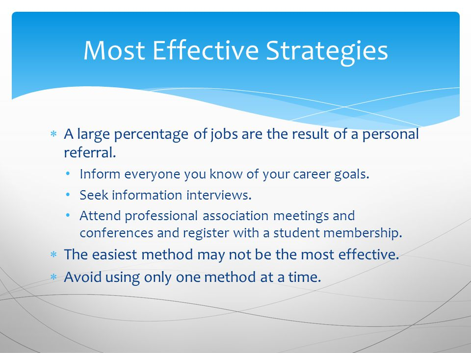 Most Effective Strategies  A large percentage of jobs are the result of a personal referral.