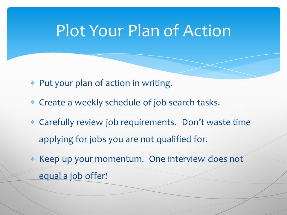 Plot Your Plan of Action  Put your plan of action in writing.