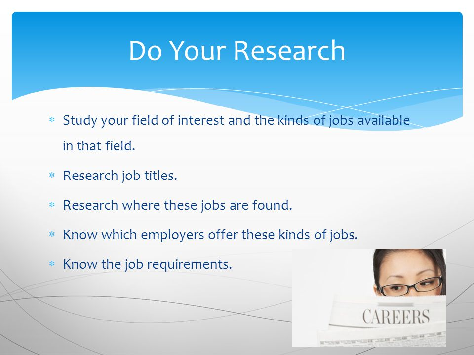  Study your field of interest and the kinds of jobs available in that field.