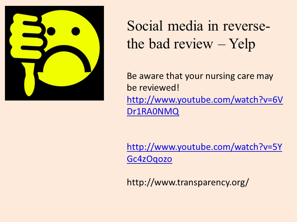 Social media in reverse- the bad review – Yelp Be aware that your nursing care may be reviewed.