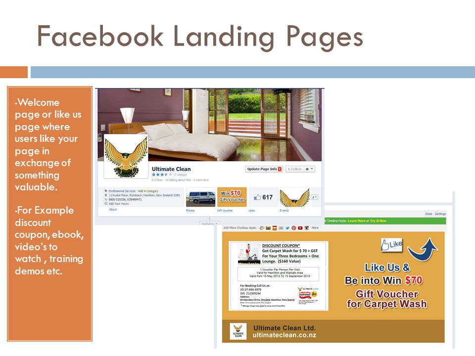 Facebook Landing Pages Welcome page or like us page where users like your page in exchange of something valuable.