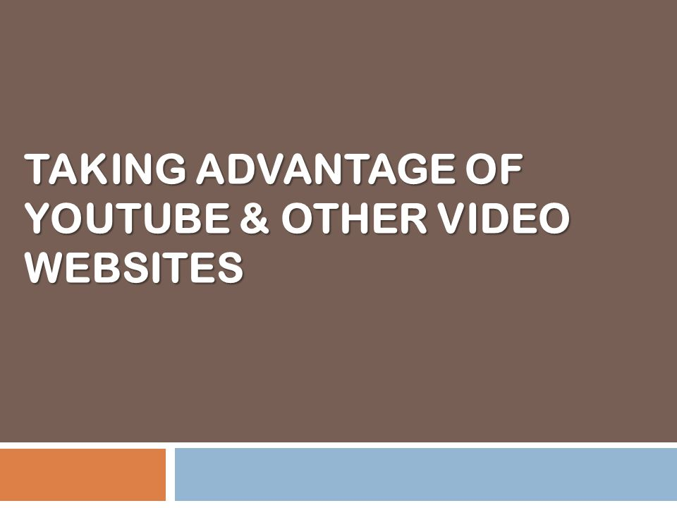 TAKING ADVANTAGE OF YOUTUBE & OTHER VIDEO WEBSITES
