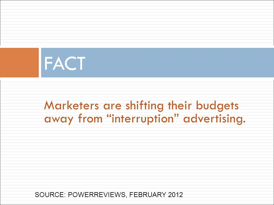 Marketers are shifting their budgets away from interruption advertising.