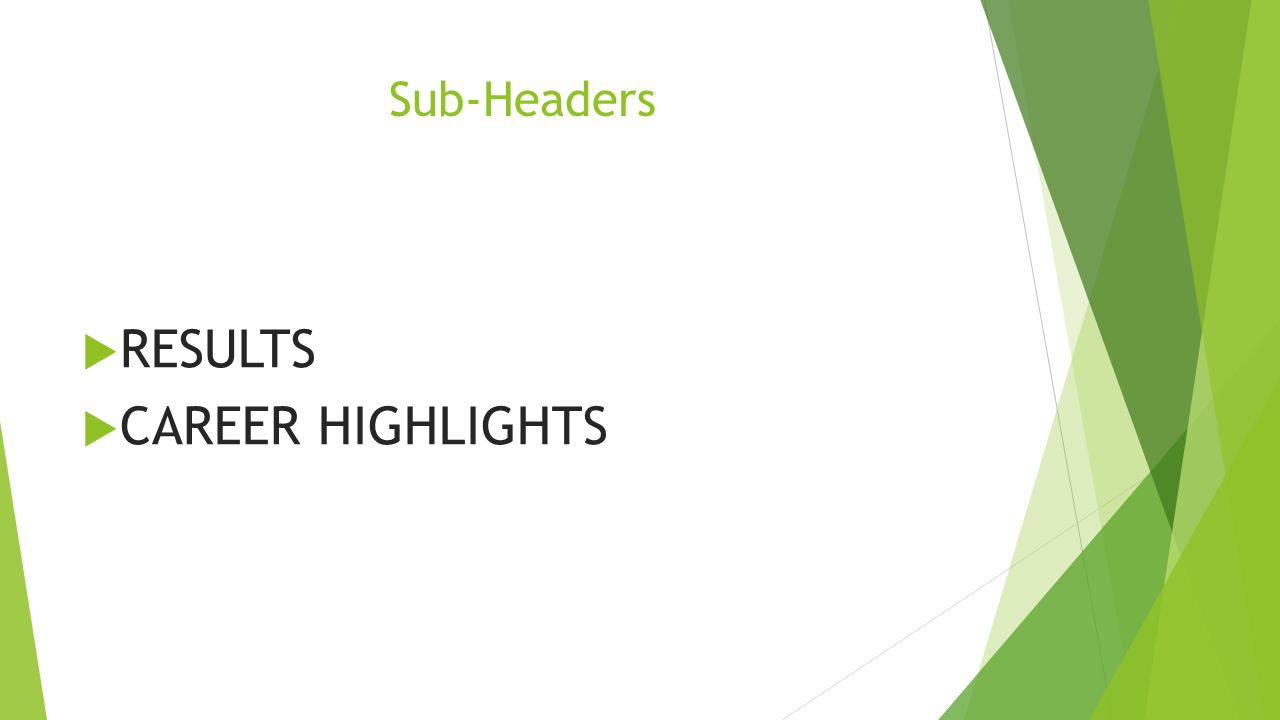 Sub-Headers  RESULTS  CAREER HIGHLIGHTS