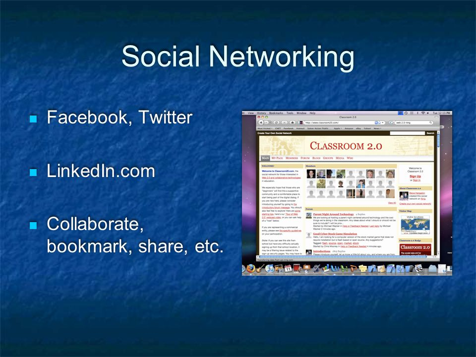Social Networking Facebook, Twitter LinkedIn.com Collaborate, bookmark, share, etc.