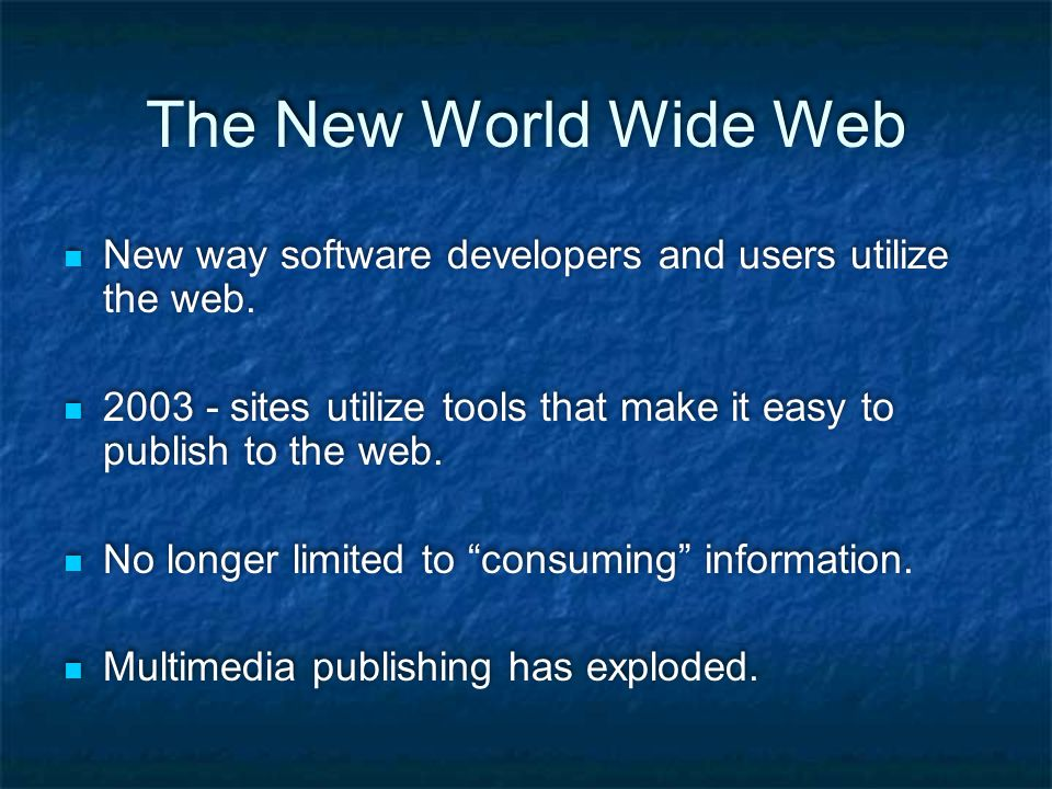 The New World Wide Web New way software developers and users utilize the web.