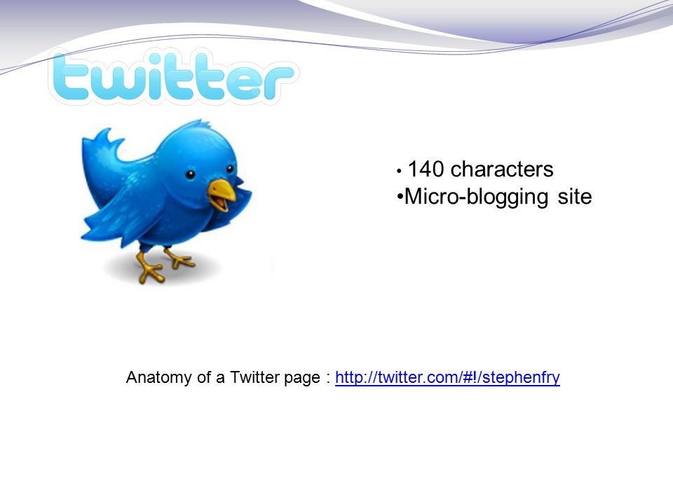 140 characters Micro-blogging site Anatomy of a Twitter page :