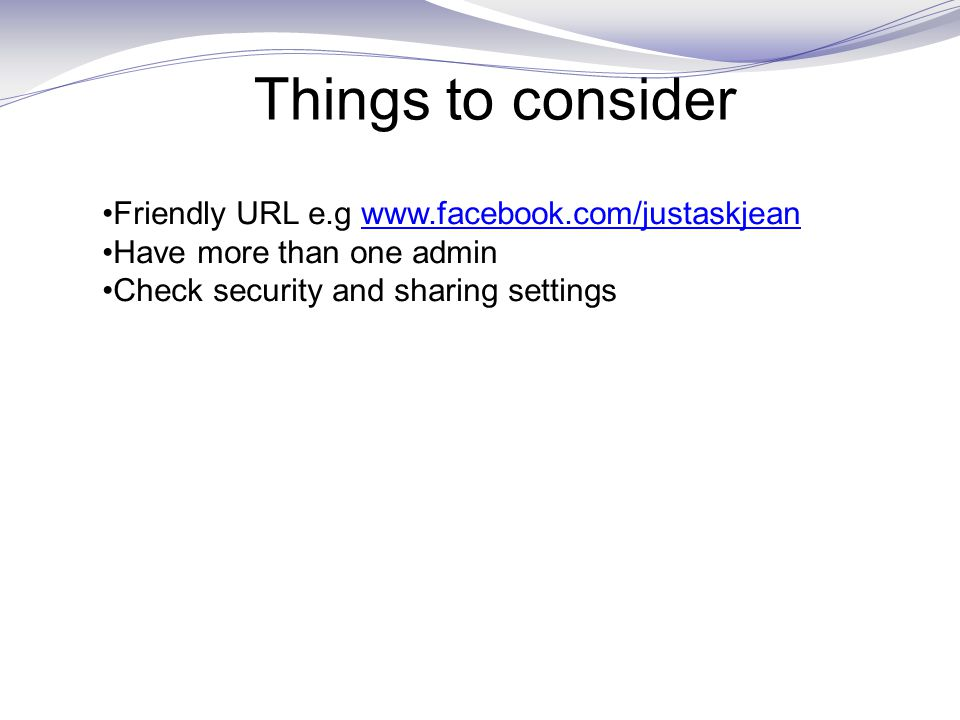 Things to consider Friendly URL e.g   Have more than one admin Check security and sharing settings