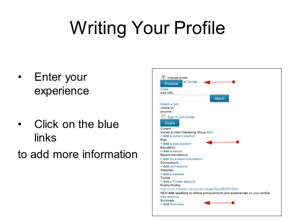 Writing Your Profile Enter your experience Click on the blue links to add more information
