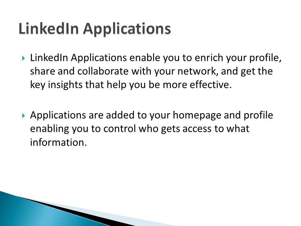 LinkedIn Applications enable you to enrich your profile, share and collaborate with your network, and get the key insights that help you be more effective.