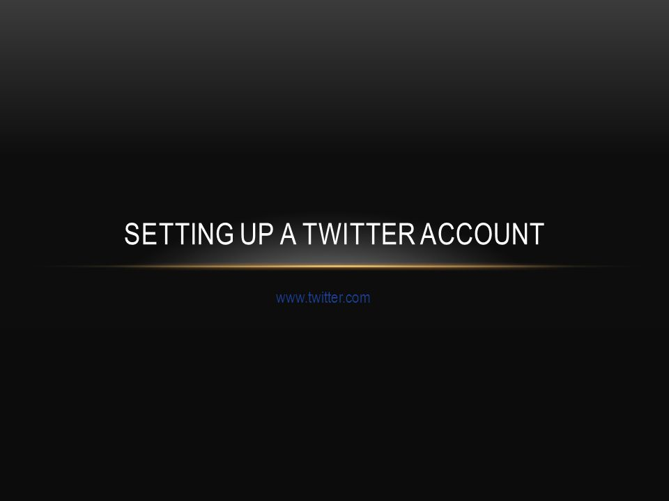 SETTING UP A TWITTER ACCOUNT