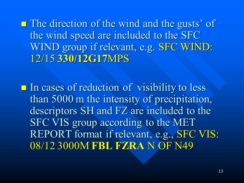 13 The direction of the wind and the gusts' of the wind speed are included to the SFC WIND group if relevant, e.g.