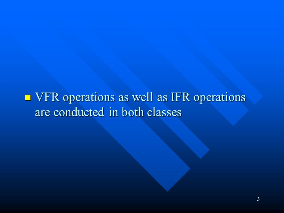 3 VFR operations as well as IFR operations are conducted in both classes VFR operations as well as IFR operations are conducted in both classes