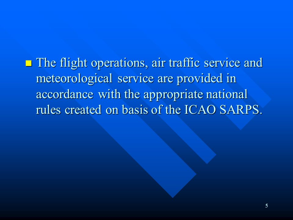 5 The flight operations, air traffic service and meteorological service are provided in accordance with the appropriate national rules created on basis of the ICAO SARPS.