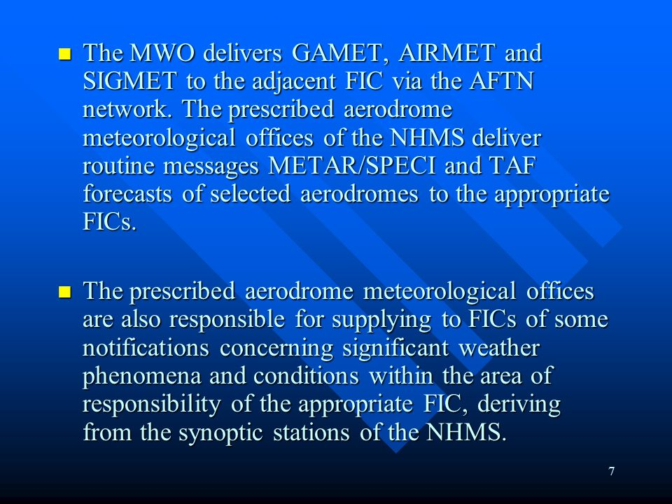 7 The MWO delivers GAMET, AIRMET and SIGMET to the adjacent FIC via the AFTN network.