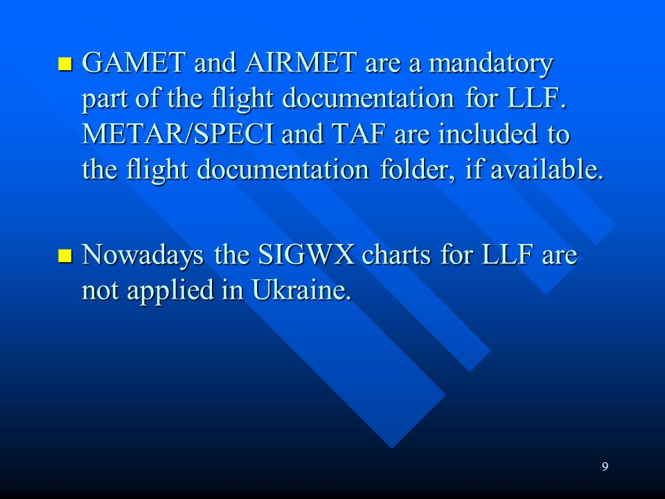 9 GAMET and AIRMET are a mandatory part of the flight documentation for LLF.