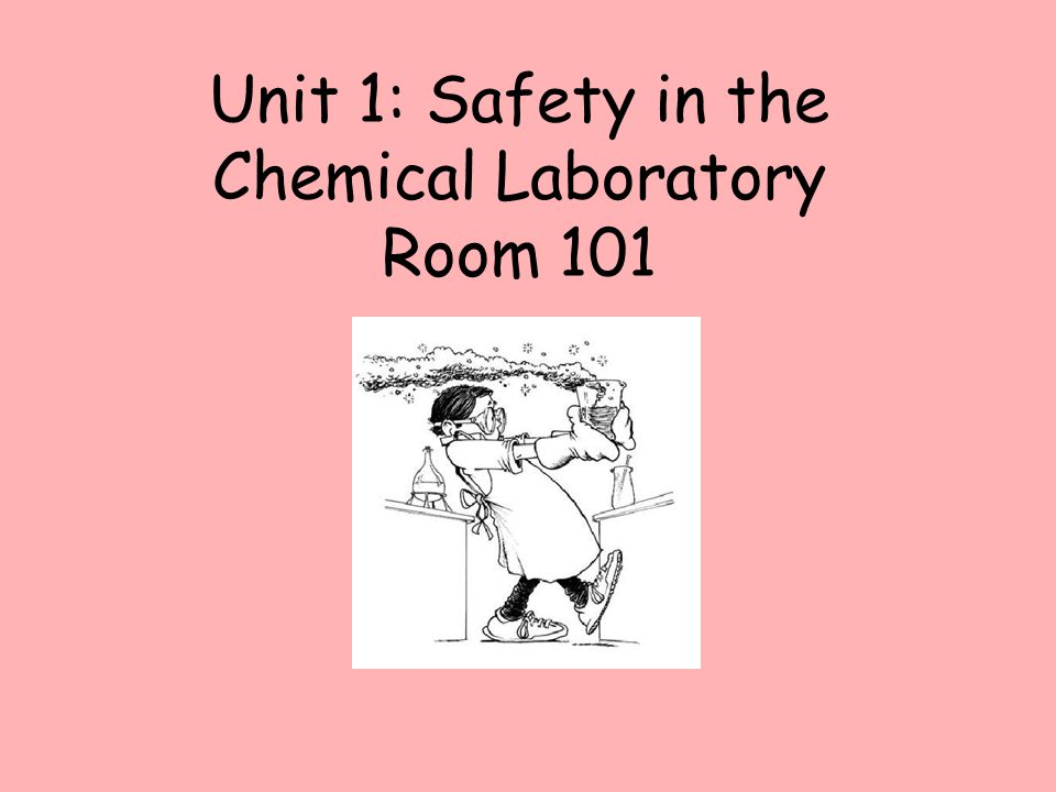 Unit 1: Safety in the Chemical Laboratory Room 101