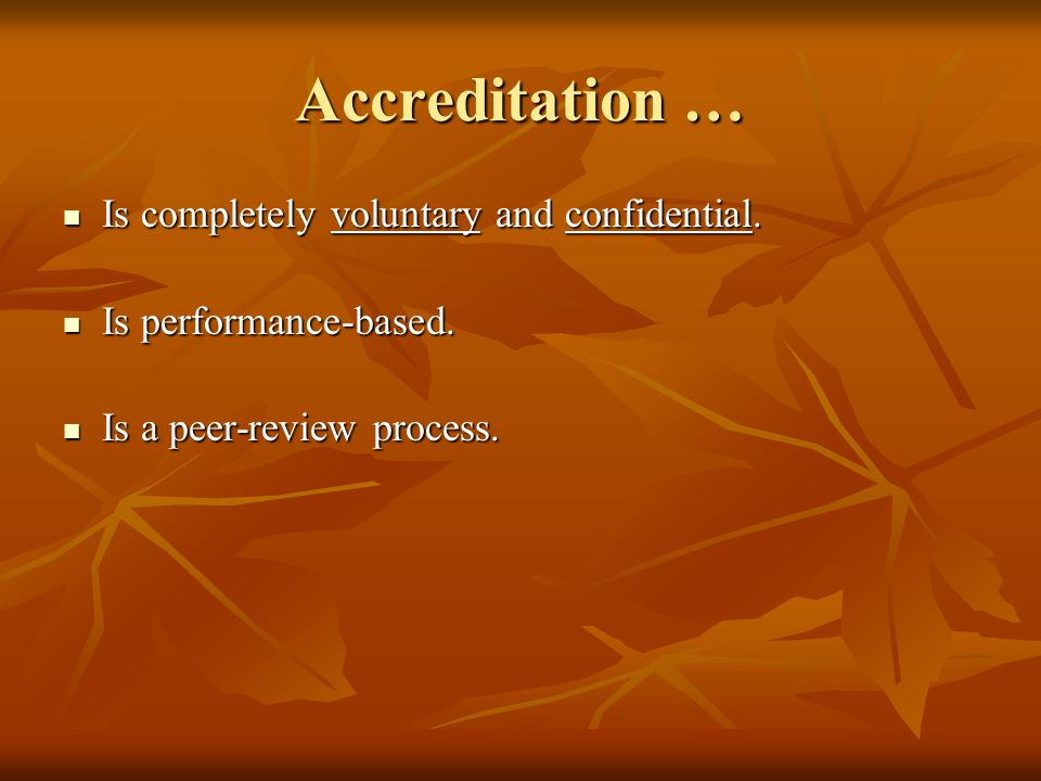 Accreditation … Is completely voluntary and confidential.