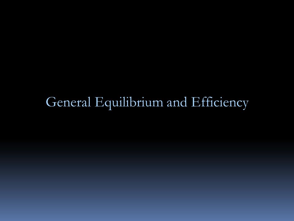 General Equilibrium and Efficiency