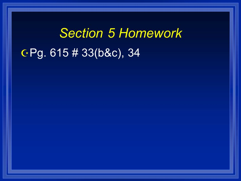 Section 5 Homework Z Pg. 615 # 33(b&c), 34