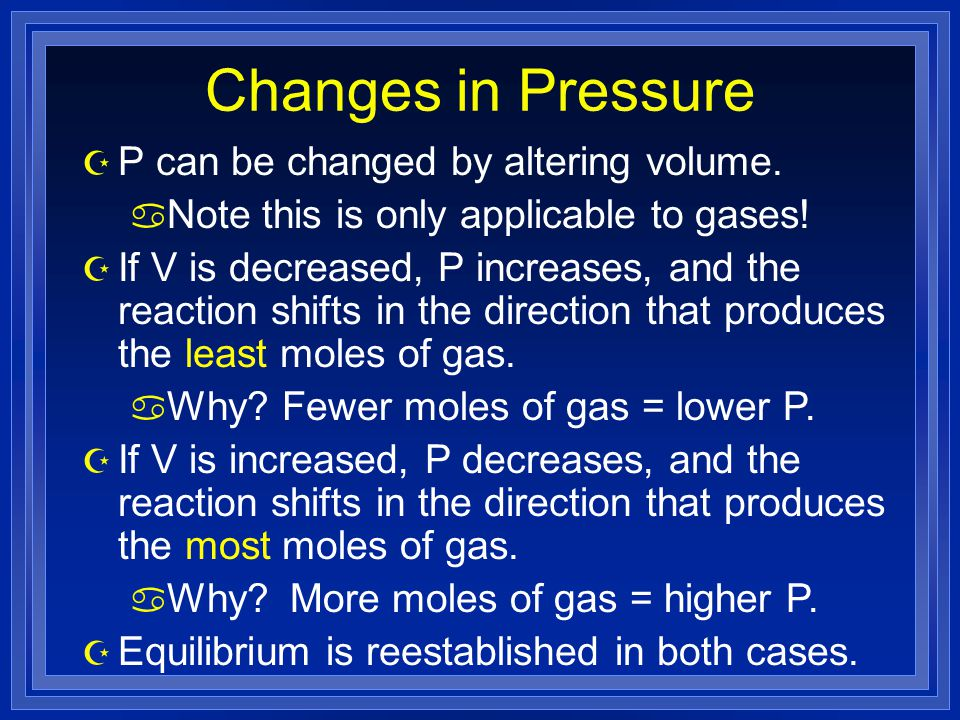Changes in Pressure Z P can be changed by altering volume.