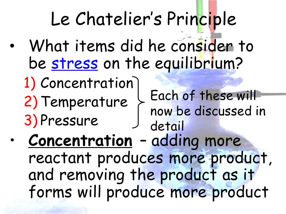 Le Chatelier's Principle What items did he consider to be stress on the equilibrium.