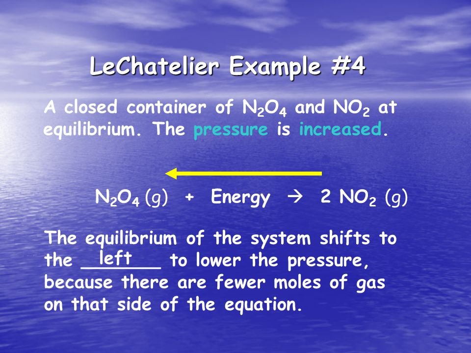 LeChatelier Example #4 A closed container of N 2 O 4 and NO 2 at equilibrium.