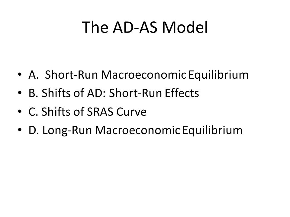 The AD-AS Model A. Short-Run Macroeconomic Equilibrium B.
