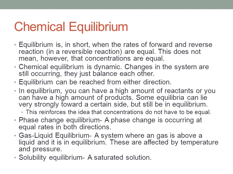Chemical Equilibrium Equilibrium is, in short, when the rates of forward and reverse reaction (in a reversible reaction) are equal.