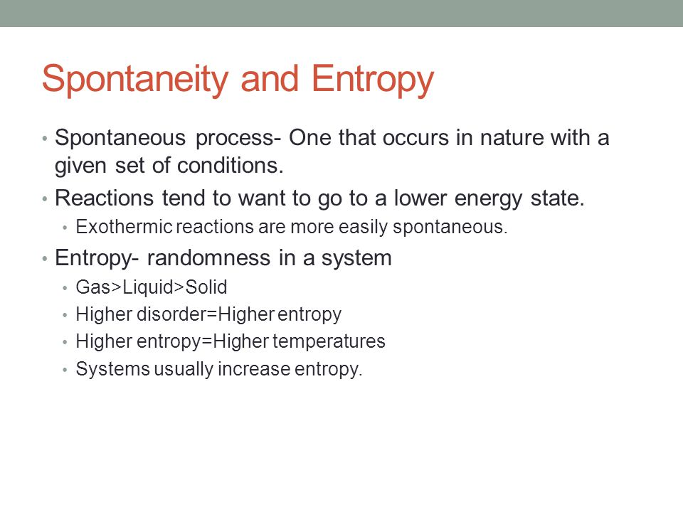 Spontaneity and Entropy Spontaneous process- One that occurs in nature with a given set of conditions.