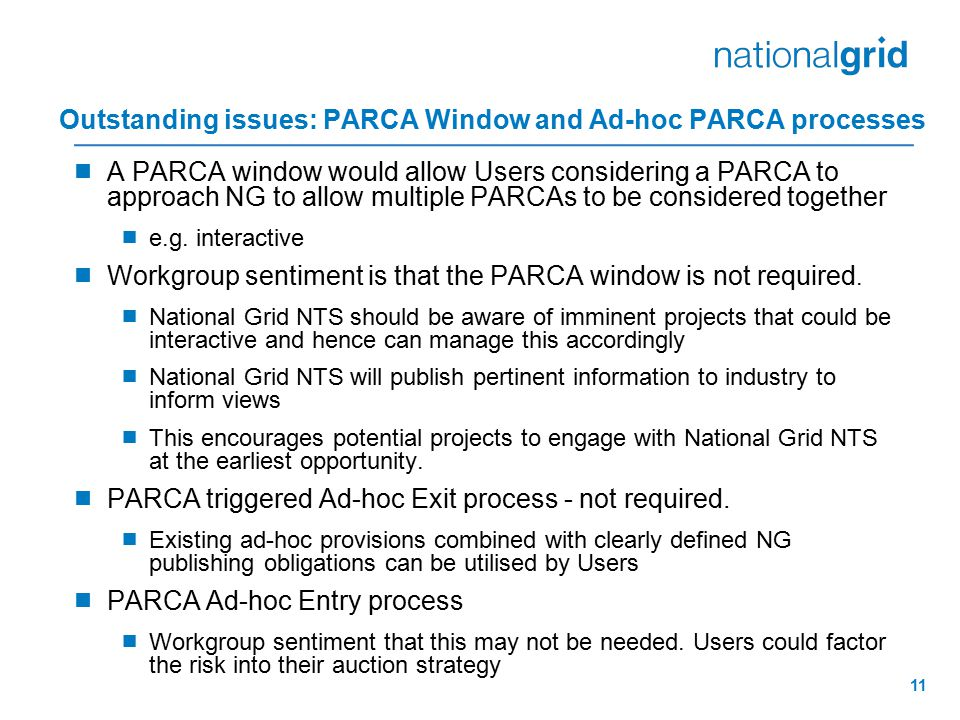 11 Outstanding issues: PARCA Window and Ad-hoc PARCA processes  A PARCA window would allow Users considering a PARCA to approach NG to allow multiple PARCAs to be considered together  e.g.
