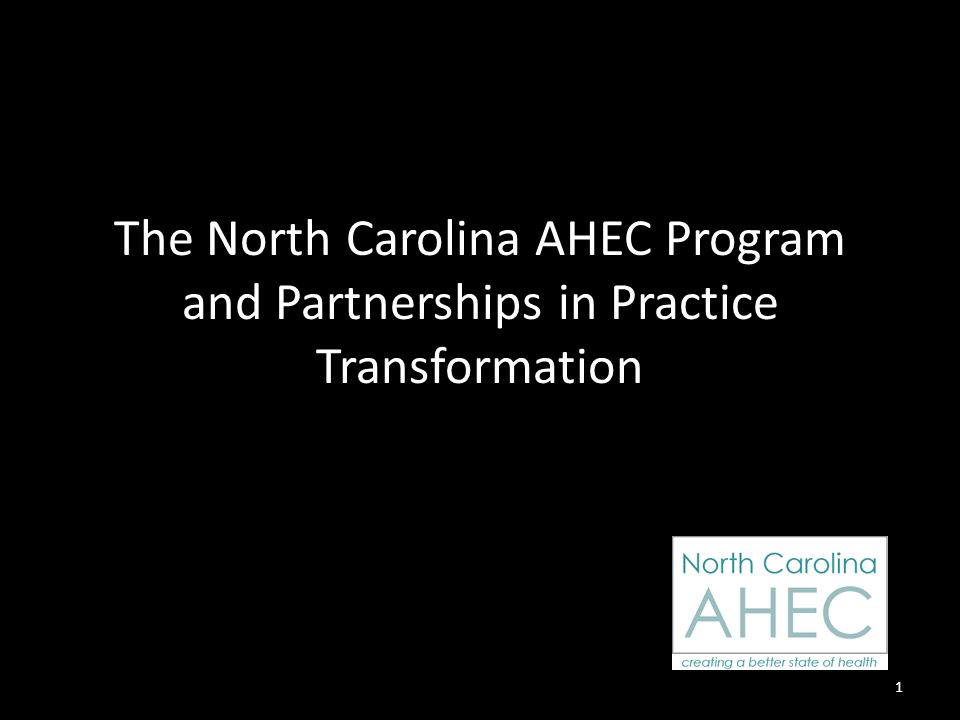 The North Carolina AHEC Program and Partnerships in Practice Transformation 1