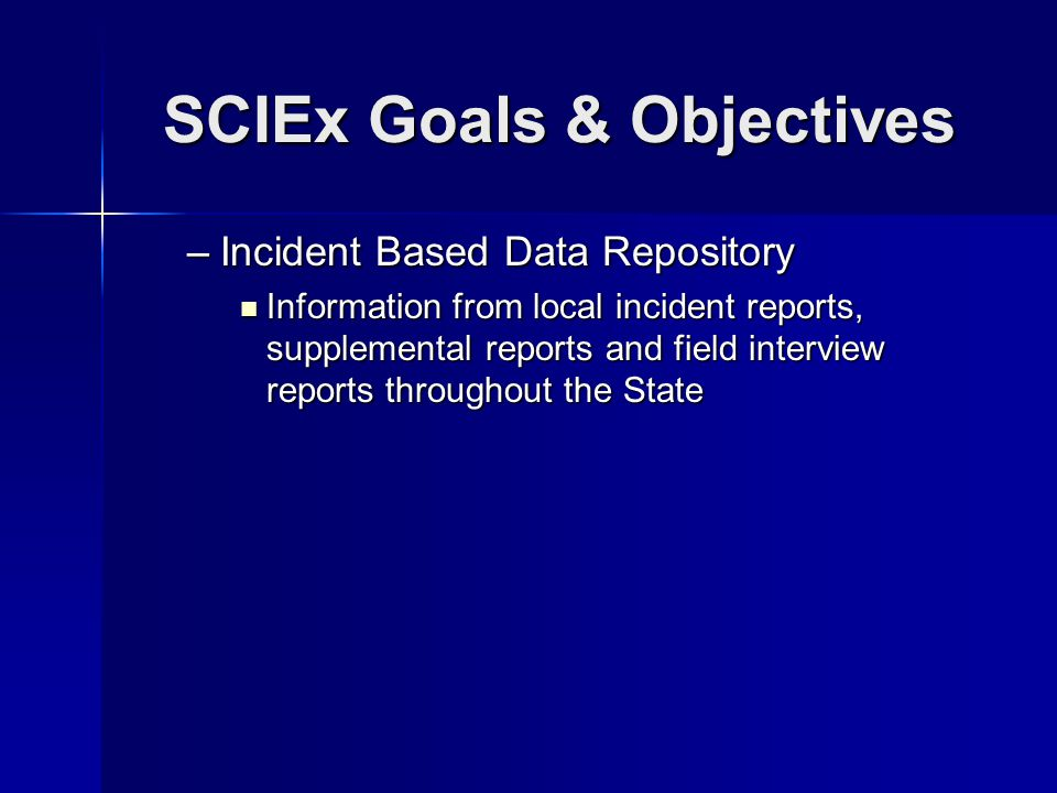 –Incident Based Data Repository Information from local incident reports, supplemental reports and field interview reports throughout the State Information from local incident reports, supplemental reports and field interview reports throughout the State