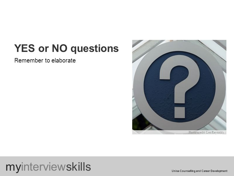 YES or NO questions Remember to elaborate myinterviewskills Unisa Counselling and Career Development Photo credit: Leo Reynolds