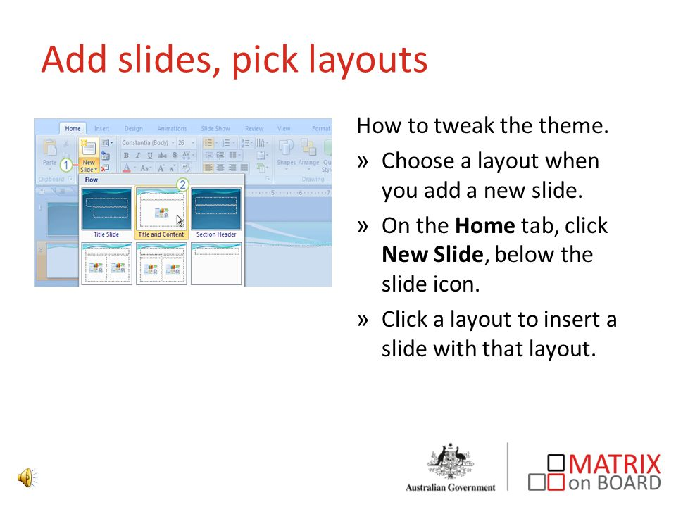 Add slides, pick layouts How to tweak the theme. »Choose a layout when you add a new slide.