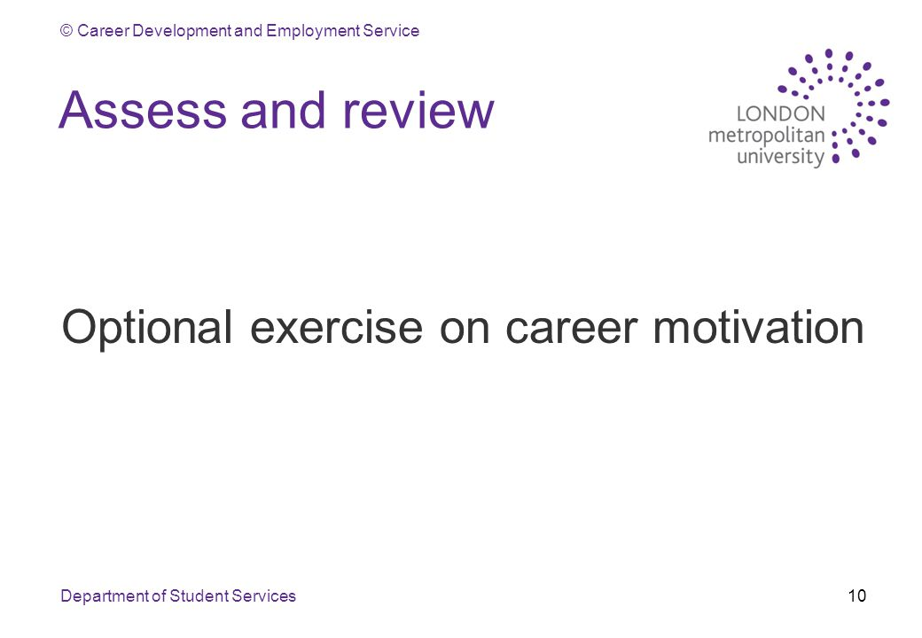© Career Development and Employment Service Assess and review Optional exercise on career motivation Department of Student Services10
