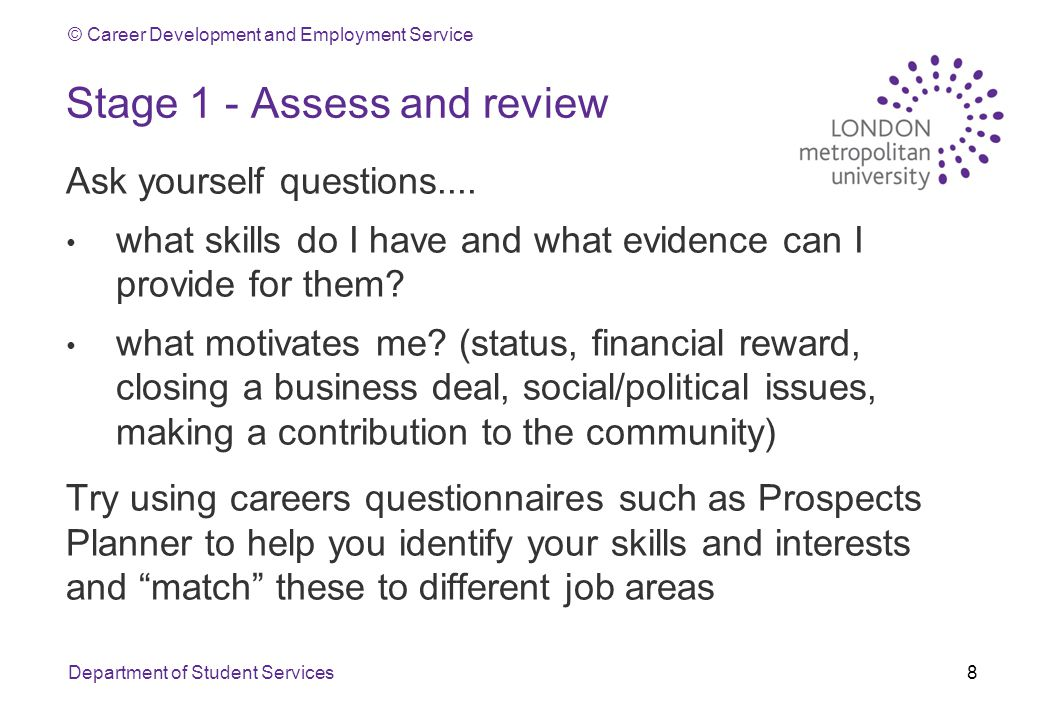 © Career Development and Employment Service Stage 1 - Assess and review Ask yourself questions....