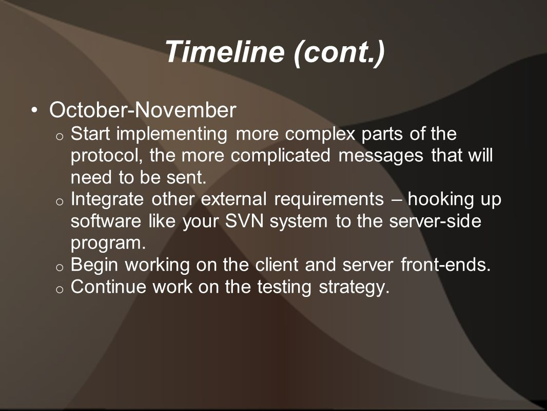 Timeline (cont.) October-November o Start implementing more complex parts of the protocol, the more complicated messages that will need to be sent.
