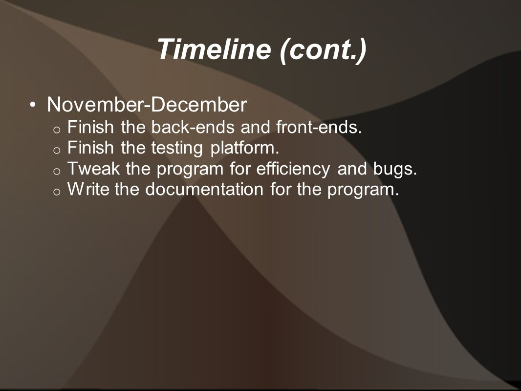 Timeline (cont.) November-December o Finish the back-ends and front-ends.