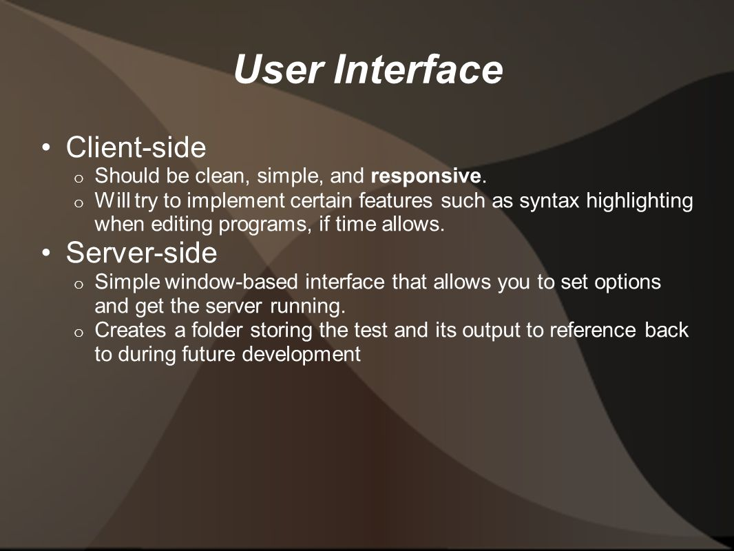 User Interface Client-side o Should be clean, simple, and responsive.
