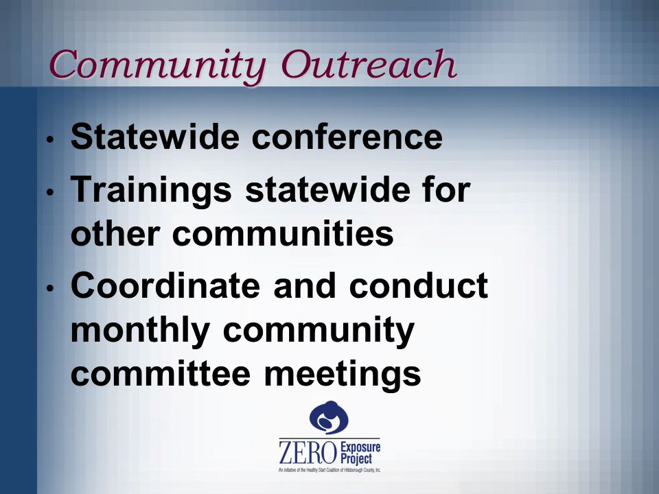 Community Outreach Statewide conference Trainings statewide for other communities Coordinate and conduct monthly community committee meetings
