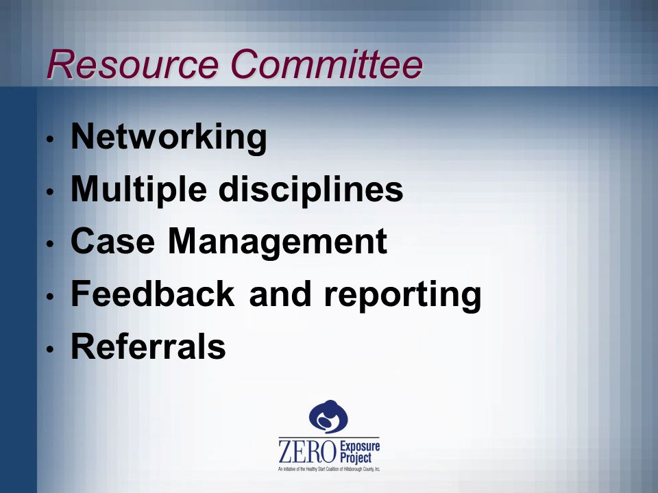 Resource Committee Networking Multiple disciplines Case Management Feedback and reporting Referrals