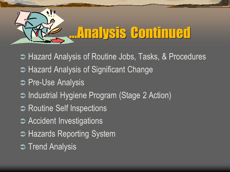 Conduct Baseline Safety & Industrial Hygiene Hazard Analysis  Establishes initial (baseline) levels of company & subcontractor employee exposure Review previous accidents, injuries & illnesses Review complaints of workplace hazards Previous studies