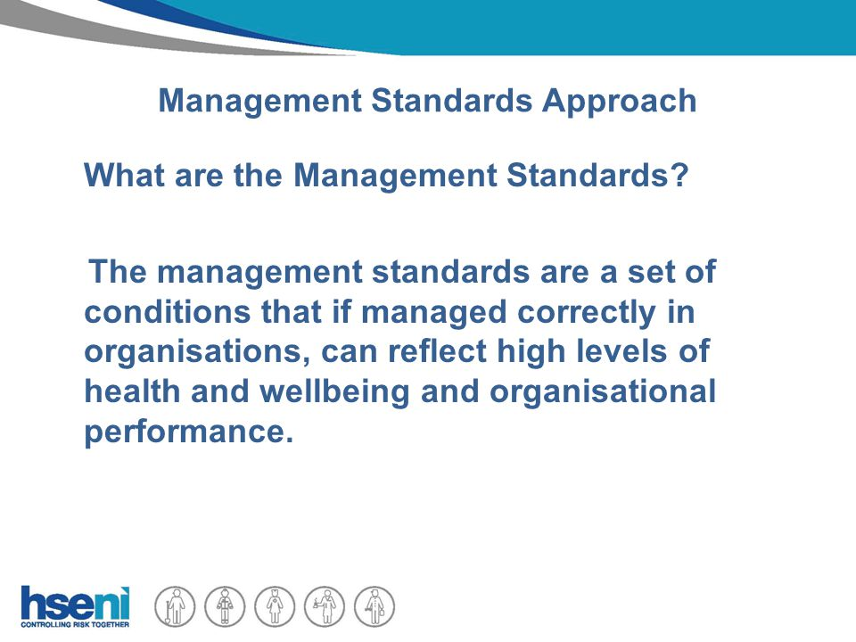 Management Standards Approach What are the Management Standards.