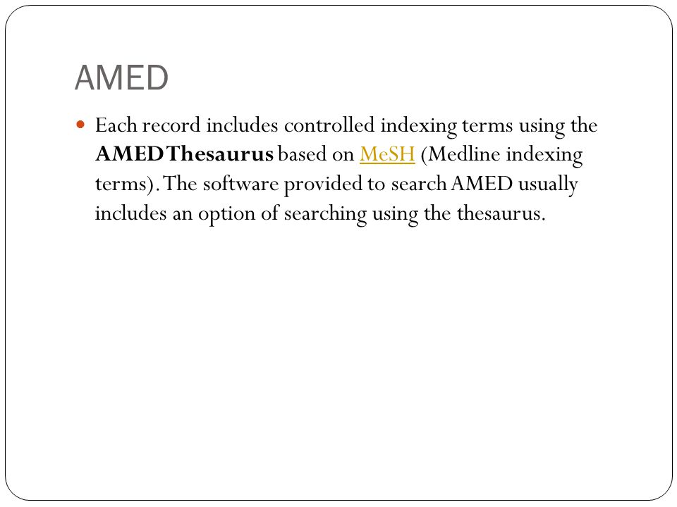 AMED Each record includes controlled indexing terms using the AMED Thesaurus based on MeSH (Medline indexing terms).