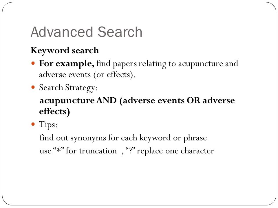 Advanced Search Keyword search For example, find papers relating to acupuncture and adverse events (or effects).
