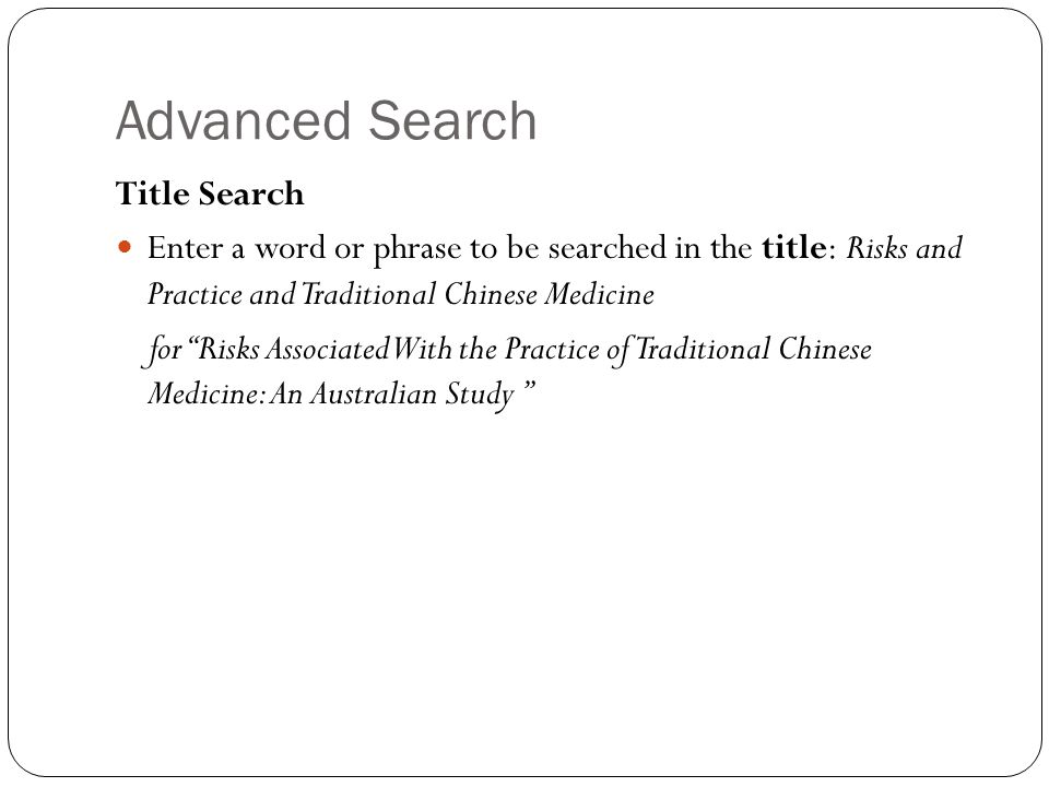 Advanced Search Title Search Enter a word or phrase to be searched in the title: Risks and Practice and Traditional Chinese Medicine for Risks Associated With the Practice of Traditional Chinese Medicine: An Australian Study