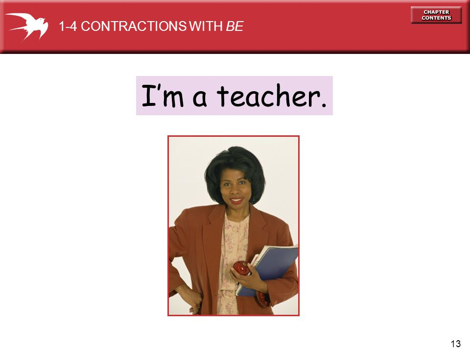 13 I'm a teacher. 1-4 CONTRACTIONS WITH BE